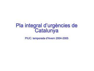 Pla integral d'urgències de Catalunya PIUC: temporada d'hivern 2004-2005