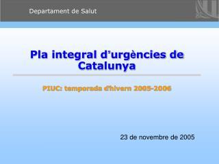 Pla integral d ' urg è ncies de Catalunya PIUC: temporada d ' hivern 2005-2006