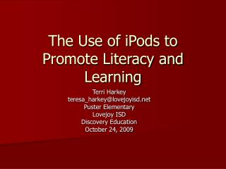 The Use of iPods to Promote Literacy and Learning