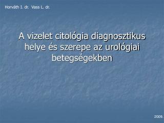 A vizelet citol�gia diagnosztikus helye �s szerepe az urol�giai betegs�gekben