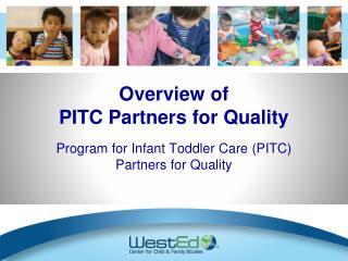 Overview of  PITC Partners for Quality Program for Infant Toddler Care (PITC) Partners for Quality