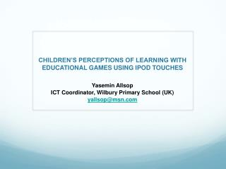 CHILDREN'S PERCEPTIONS OF LEARNING WITH EDUCATIONAL GAMES USING IPOD TOUCHES