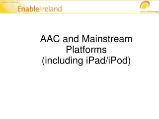 AAC and Mainstream Platforms  (including iPad/iPod)