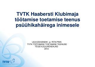 TVTK Haabersti Klubimaja töötamise toetamise teenus  psüühikahäirega inimesele