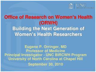 Eugene P. Orringer, MD Professor of Medicine Principal Investigator - UNC BIRCWH Program