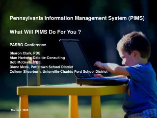 Pennsylvania Information Management System (PIMS) What Will PIMS Do For You ? PASBO Conference