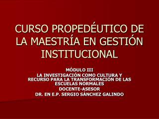 CURSO PROPEDÉUTICO DE LA MAESTRÍA EN GESTIÓN INSTITUCIONAL
