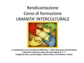 Rendicontazione Corso di formazione UMANITA' INTERCULTURALE