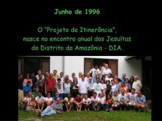"""Junho de 1996 O """"Projeto de Itinerância"""", nasce no encontro anual dos Jesuítas"""