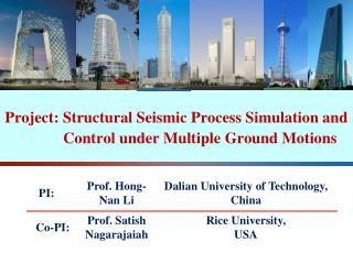 PI:  Prof. Hongnan Li Dalian University of Technology, China Co-PI : Prof. Satish Nagarajaiah