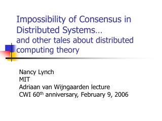 Nancy Lynch MIT Adriaan van Wijngaarden lecture CWI 60 th  anniversary, February 9, 2006