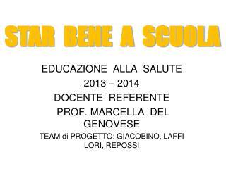 EDUCAZIONE  ALLA  SALUTE 2013 – 2014 DOCENTE  REFERENTE  PROF. MARCELLA  DEL     GENOVESE