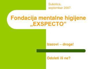 """Fondacija mentalne higijene """"EXSPECTO"""""""