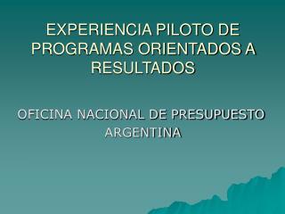 EXPERIENCIA PILOTO DE PROGRAMAS ORIENTADOS A RESULTADOS