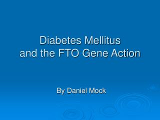 Diabetes Mellitus  and the FTO Gene Action