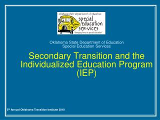 Oklahoma State Department of Education  Special Education Services  Secondary Transition and the Individualized Educatio