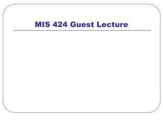 MIS 424 Guest Lecture