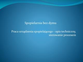 Praca urządzenia spopielającego - opis techniczny, sterowanie procesem