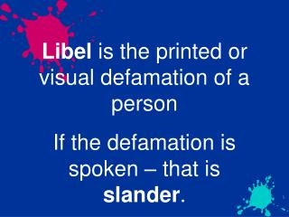Libel  is the printed or visual defamation of a person