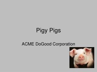 Pigy Pigs