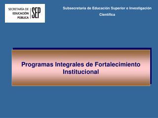 Programas Integrales de Fortalecimiento Institucional