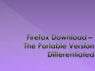 Firefox Download – The Portable Version Differentiated