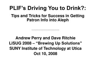 PLIF's Driving You to Drink?: Tips and Tricks for Success in Getting Patron Info into Aleph