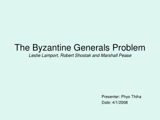 The Byzantine Generals Problem Leslie Lamport, Robert Shostak and Marshall Pease