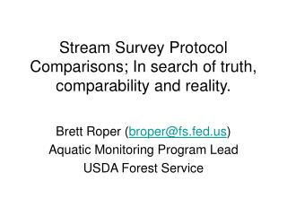 Stream Survey Protocol Comparisons; In search of truth, comparability and reality.