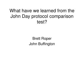 What have we learned from the John Day protocol comparison test?