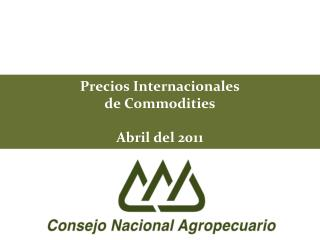 Precios Internacionales de Commodities Abril del 2011