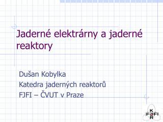 Jadern é  elektr á rny a jadern é reaktory