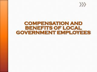 COMPENSATION AND BENEFITS OF LOCAL GOVERNMENT EMPLOYEES