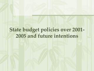 State budget policies over 2001-2005 and future intentions