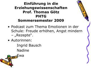 Einführung in die Erziehungswissenschaften Prof. Thomas Götz PHTG  Sommersemester 2009