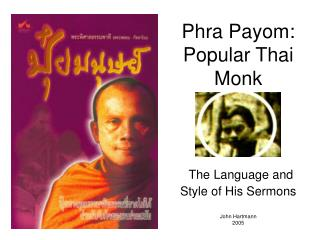 Phra Payom: Popular Thai Monk The Language and Style of His Sermons John Hartmann 2005