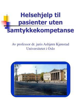 Helsehjelp til pasienter uten samtykkekompetanse   Av professor dr. juris Asbj rn Kj nstad Universitetet i Oslo