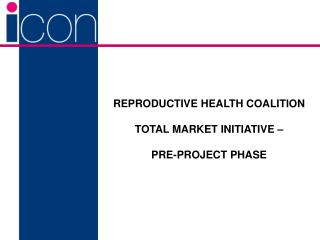 REPRODUCTIVE HEALTH COALITION TOTAL MARKET INITIATIVE – PRE-PROJECT PHASE