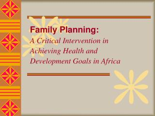 Family Planning: A Critical Intervention in Achieving Health and Development Goals in Africa
