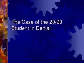 The Case of the 20/90 Student in Denial