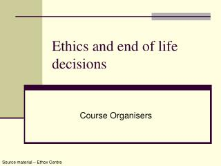 Ethics and end of life decisions