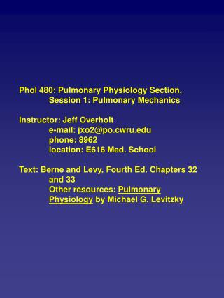 Phol 480: Pulmonary Physiology Section, Session 1: Pulmonary Mechanics Instructor: Jeff Overholt