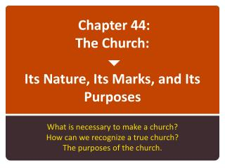 Chapter 44:  The Church:    Its Nature, Its Marks, and Its Purposes