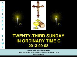TWENTY-THIRD SUNDAY  IN ORDINARY TIME C 2013-09-08