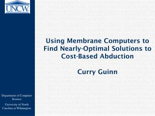 Using Membrane Computers to Find Nearly-Optimal Solutions to Cost-Based Abduction  Curry Guinn