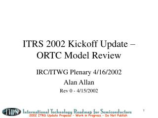 ITRS 2002 Kickoff Update – ORTC Model Review