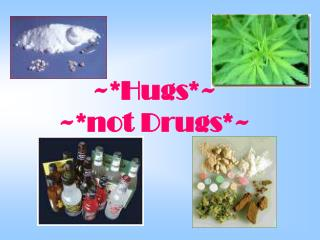 ~*Hugs*~ ~*not Drugs*~