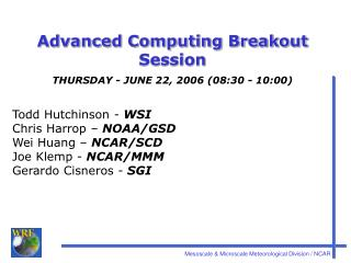 Advanced Computing Breakout Session THURSDAY - JUNE 22, 2006 (08:30 - 10:00)