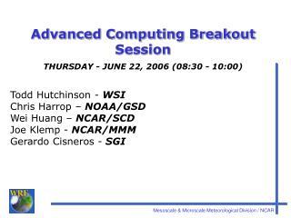 Advanced Computing Breakout Session THURSDAY - JUNE 22, 2006 (08:30 - 10:00)