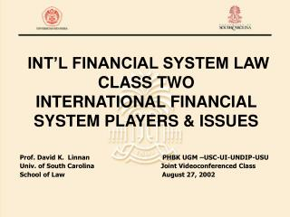 INT'L FINANCIAL SYSTEM LAW CLASS TWO INTERNATIONAL FINANCIAL SYSTEM PLAYERS & ISSUES